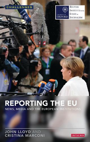 Reporting the EU: News, Media and the European Institutions - Reuters Challenges (Paperback)