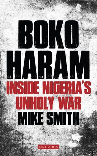 Boko Haram: Inside Nigeria's Unholy War (Hardback)