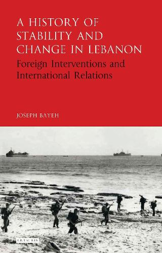 A History of Stability and Change in Lebanon: Foreign Interventions and International Relations (Hardback)