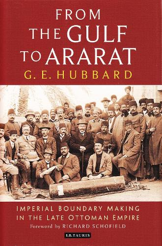 From the Gulf to Ararat: Imperial Boundary Making in the Late Ottoman Empire (Hardback)
