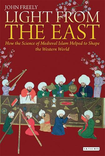 Light from the East: How the Science of Medieval Islam helped to shape the Western World (Paperback)