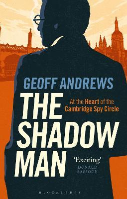 The Shadow Man: At the Heart of the Cambridge Spy Circle (Hardback)