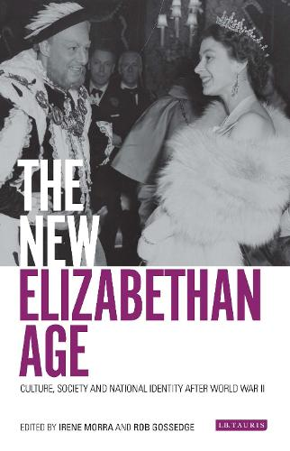 The New Elizabethan Age: Culture, Society and National Identity after World War II (Hardback)
