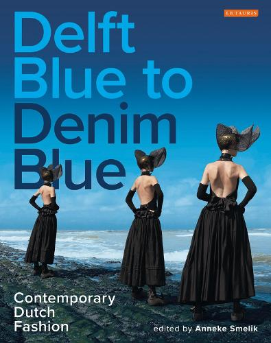 Delft Blue to Denim Blue: Contemporary Dutch Fashion - Dress Cultures Series 25 (Paperback)