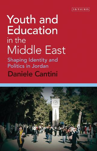 Youth and Education in the Middle East: Shaping Identity and Politics in Jordan - Library of Modern Middle East Studies 177 (Hardback)
