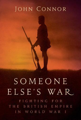 Someone Else's War: Fighting for the British Empire in World War I (Hardback)