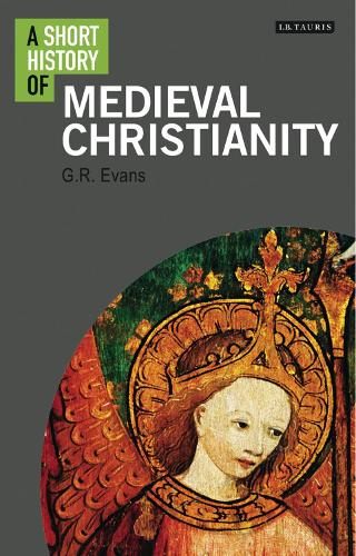 A Short History of Medieval Christianity - I.B. Tauris Short Histories (Paperback)