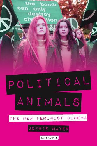 Political Animals: The New Feminist Cinema - International Library of the Moving Image (Paperback)