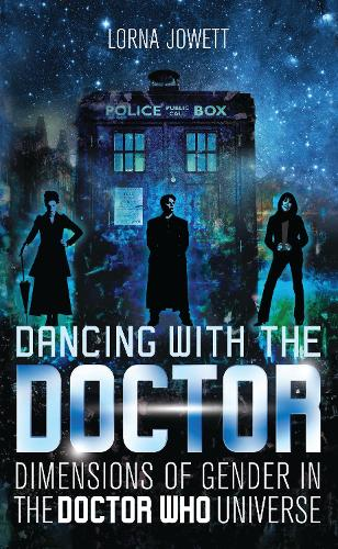 Dancing with the Doctor: Dimensions of Gender in the Doctor Who Universe - Who Watching (Paperback)