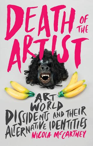 Death of the Artist: Art World Dissidents and Their Alternative Identities (Paperback)