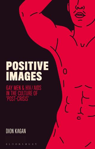 Positive Images: Gay Men and HIV/AIDS in the Culture of 'Post Crisis' - Library of Gender and Popular Culture (Hardback)