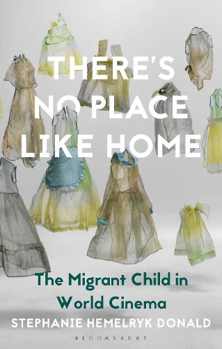 There's No Place Like Home: The Migrant Child in World Cinema (Hardback)