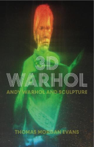 3-D Warhol: Andy Warhol and Sculpture (Paperback)