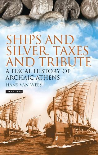 Ships and Silver, Taxes and Tribute: A Fiscal History of Archaic Athens (Paperback)