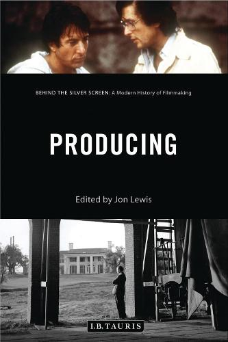 Producing: Behind the Silver Screen: A Modern History of Filmmaking - Behind the Silver Screen (Hardback)