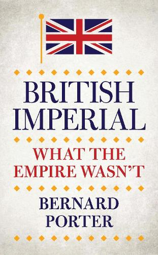 British Imperial: What the Empire Wasn't (Hardback)