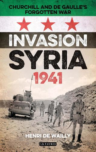 Invasion Syria, 1941: Churchill and de Gaulle's Forgotten War (Hardback)