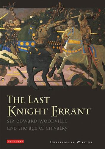 The Last Knight Errant: Sir Edward Woodville and the Age of Chivalry (Paperback)