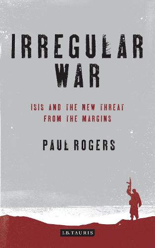 Irregular War: ISIS and the New Threat from the Margins (Hardback)