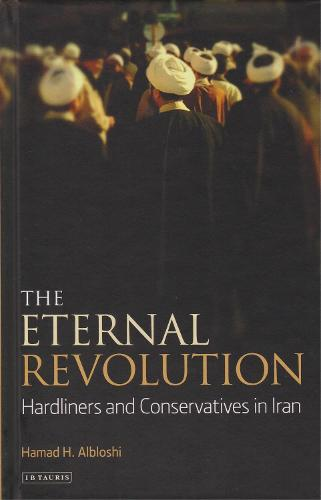 The Eternal Revolution: Hardliners and Conservatives in Iran (Hardback)