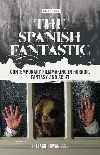 The Spanish Fantastic: Contemporary Filmmaking in Horror, Fantasy and Sci-fi - World Cinema (Hardback)