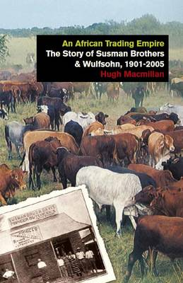 An African Trading Empire: The Story of Susman Brothers & Wulfsohn, 1901-2005 (Paperback)