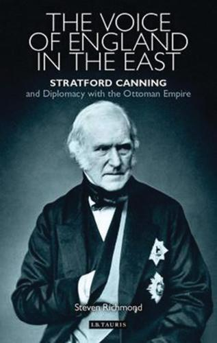 The Voice of England in the East: Stratford Canning and Diplomacy with the Ottoman Empire (Paperback)