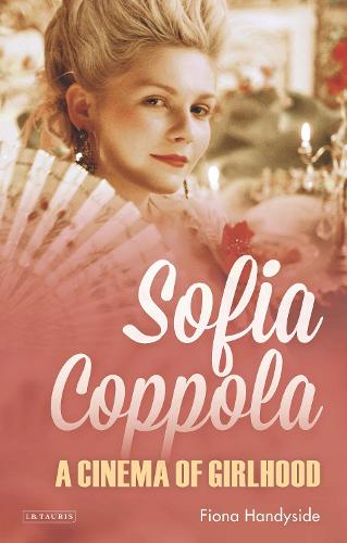 Sofia Coppola: A Cinema of Girlhood - International Library of the Moving Image (Hardback)