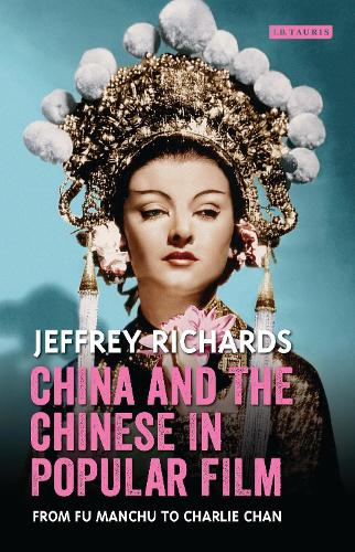 China and the Chinese in Popular Film: From fu Manchu to Charlie Chan (Hardback)