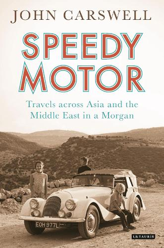 Speedy Motor: Travels Across Asia and the Middle East in a Morgan (Hardback)
