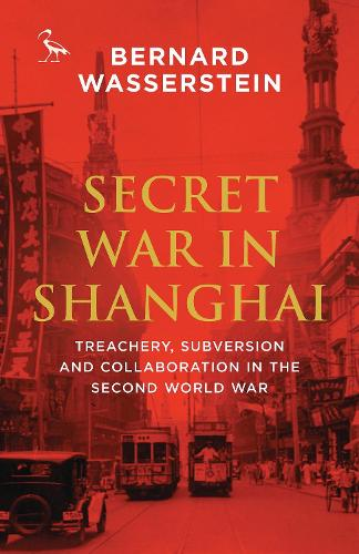Secret War in Shanghai: Treachery, Subversion and Collaboration in the Second World War (Paperback)