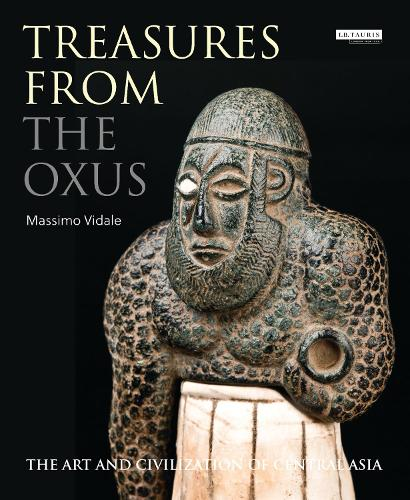Treasures from the Oxus: The Art and Civilization of Central Asia (Hardback)