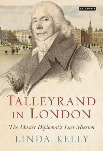 Talleyrand in London: The Master Diplomat's Last Mission (Hardback)