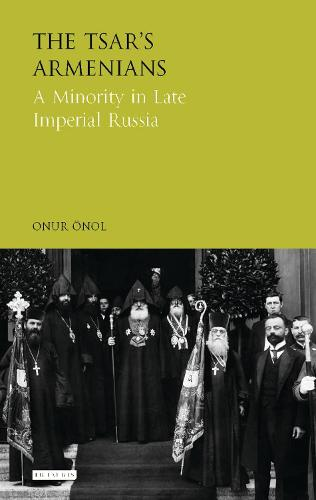 The Tsar's Armenians: A Minority in Late Imperial Russia - Library of Modern Russian History (Hardback)