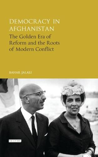 Democracy in Afghanistan: The Golden Era of Reform and the Roots of Modern Conflict (Hardback)