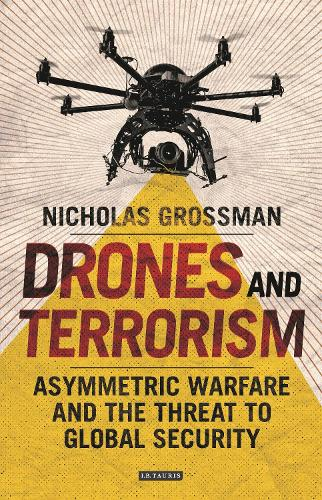 Drones and Terrorism: Asymmetrical Warfare and the Threat to Global Security (Hardback)