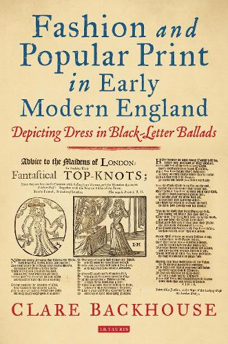 Fashion & Popular Print in Early Modern England: Depicting Dress in Black-Letter Ballads (Hardback)