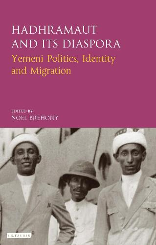 Hadhramaut and its Diaspora: Yemeni Politics, Identity and Migration - Library of Modern Middle East Studies (Hardback)