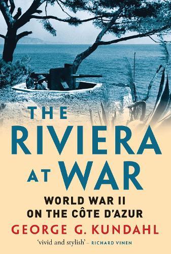 The Riviera at War: World War II on the Cote d'Azur (Hardback)