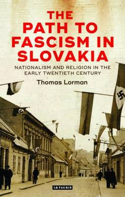 The Path to Fascism in Slovakia: Nationalism and Religion in the Early Twentieth Century (Hardback)