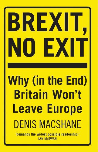 Brexit, No Exit: Why in the End Britain Won't Leave Europe (Paperback)