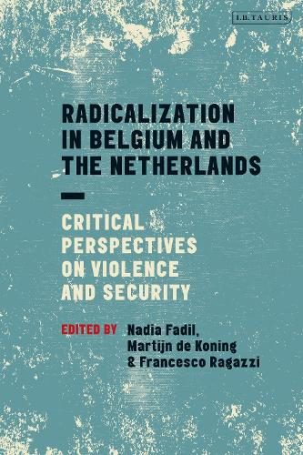 Radicalization in Belgium and the Netherlands: Critical Perspectives on Violence and Security - Library of European Studies (Hardback)