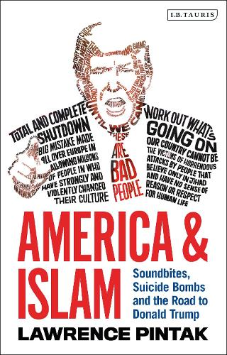 America & Islam: Soundbites, Suicide Bombs and the Road to Donald Trump (Hardback)