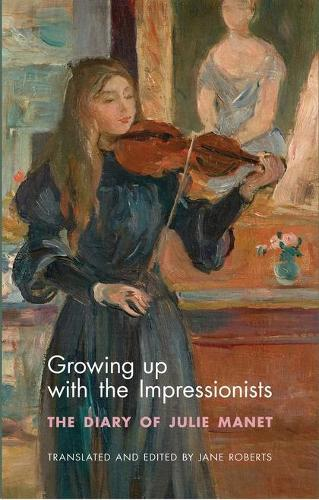 Growing Up with the Impressionists: The Diary of Julie Manet (Paperback)