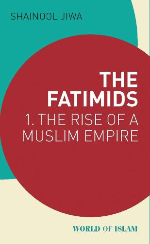 The Fatimids: 1 - The Rise of a Muslim Empire - World of Islam (Paperback)