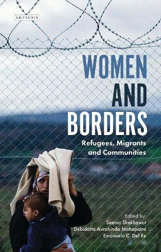 Women and Borders: Refugees, Migrants and Communities - International Library of Migration Studies (Hardback)