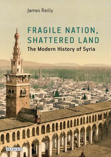 Fragile Nation, Shattered Land: The Modern History of Syria (Hardback)