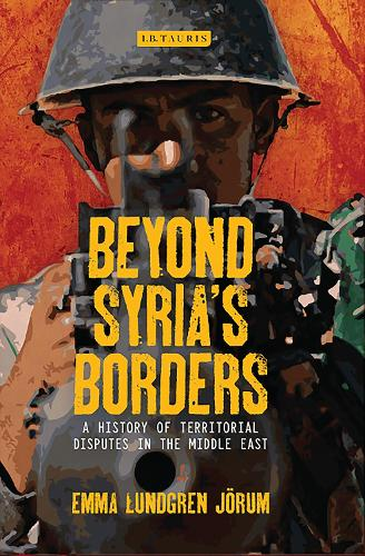 Beyond Syria's Borders: A History of Territorial Disputes in the Middle East (Paperback)