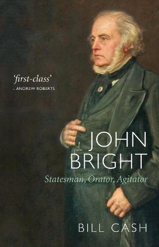 John Bright: Statesman, Orator, Agitator (Paperback)