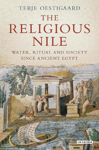 The Religious Nile: Water, Ritual and Society Since Ancient Egypt (Hardback)